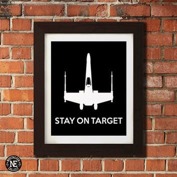 Stay on Target - Star Wars Motivational Poster - X Wing Stencil Wall Art - Sizes - 5X7 - 8X10 - 16X20 Inches