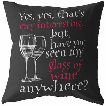 Funny Wine Pillows Very Interesting But Have You Seen My Glass Of Wine Anywhere