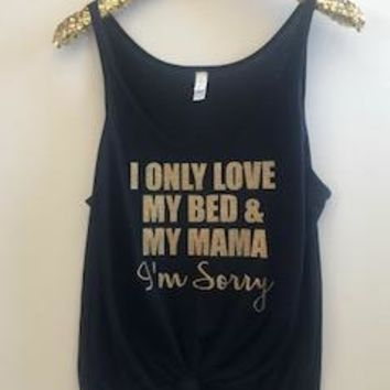 I Only Love My Bed and My Mama I'm Sorry - Drake - Slouchy Relaxed Fit Tank - Ruffles with Love - Fashion Tee - Graphic Tee