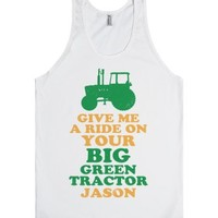 Give Me A Ride On Your Big Green Tractor Jason-Unisex White Tank