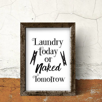 Laundry room art - Laundry room decor - Laundry room sign - Laundry room print - Laundry room decoration - Laundry today or naked tomorrow