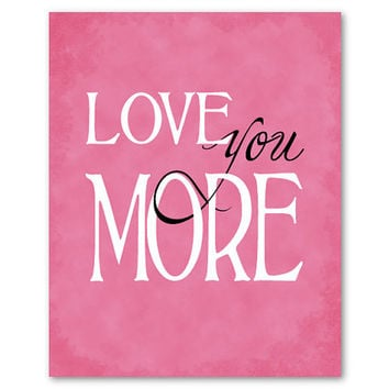 Typography word art - Love You More - Inspirational print - Romance - Anniversary gift - Nursery Wall Art