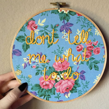 "Don't Tell Me What To Do hand embroidery on floral fabric, 7"" hoop"