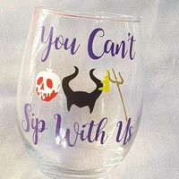 Disney Villains You Can't Sip With Us Wine Glass Food And Wine Festival Cup