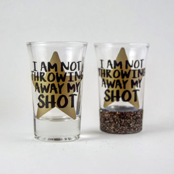 Hamilton 'I am Not Throwing Away My Shot' Shot Glass