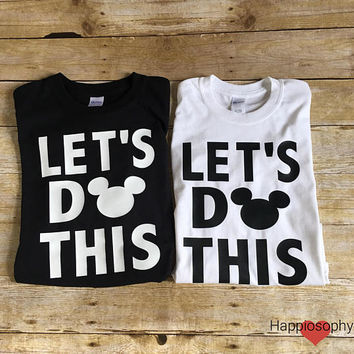 Couple Disney Shirts, Disney Wedding Shirts, Disney Engagement Shirt, Lets Do This, Disney Trip Shirts, Disney Family Shirts, His ans Hers