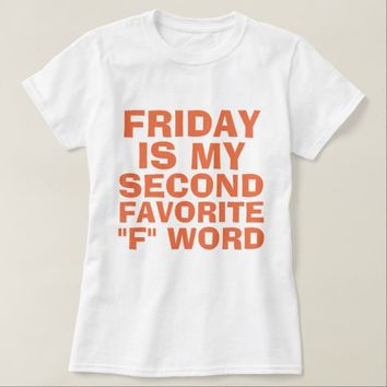 """FRIDAY IS MY SECOND FAVORITE """"F"""" WORD T-SHIRT"""