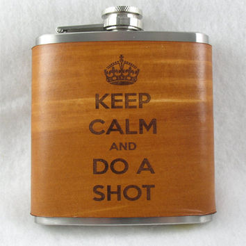 Keep Calm and Do a Shot -Flask with Hand Dyed Engraved Leather Wrap