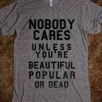 Nobody Cares Unless You're Beautiful Popular Or Dead-T-Shirt
