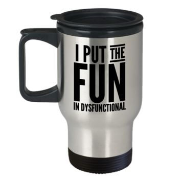 Gifts for Crazy Friends I Put the Fun in Dysfunctional Travel Mug Stainless Steel Insulated Coffee Cup