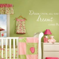 Dream until all your dreams come true Vinyl Wall Decal Lettering Bedroom Nursery Decor
