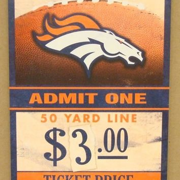 "DENVER BRONCOS GAME TICKET ADMIT ONE BRONCOS STAMPEDE WOOD SIGN 6""X12'' WINCRAFT"