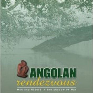 ANGOLAN RENDEZVOUS: Man and Nature in the Shadow of War
