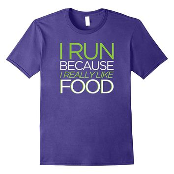 I Run Because I really Like Food funny foodie exercise shirt