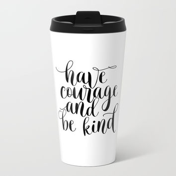 Be Kind and Have Courage, Be Kind Be Brave, Have Courage and Be Kind Wall Art Metal Travel Mug by NikolaJovanovic