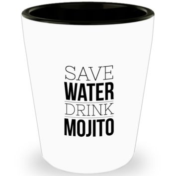Save Water Drink Mojito Drinking Shot Glass