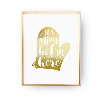 It's Getting Hot In Here, Kitchen Quote, Cooking Art, Kitchen Glove, Real Gold Foil, Typography Print, Kitchen Decor, Kitchen Typography