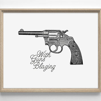With Guns Blazing - Vinatge Engraving Art Print - Typography Art - Home Office Decor - Housewarming Gift - College Dorm Art - Poster - Quote