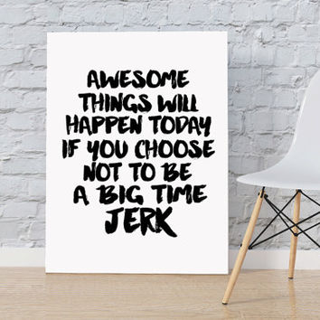 Awesome Things Will Happen Today Digital Print Big Time Jerk Typography Poster Black and White Modern Decor Funny Wall Art For Men POSTER