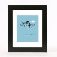 we go together like wall art 8x10 print custom color