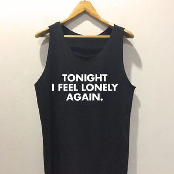 Tonight i feel lonely again • Tank top sport • Quote T shirt • Slogan Tank top • Made to order