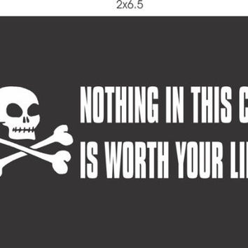 Nothing in This Car Is Worth Your Life Vinyl Decal Sticker Window