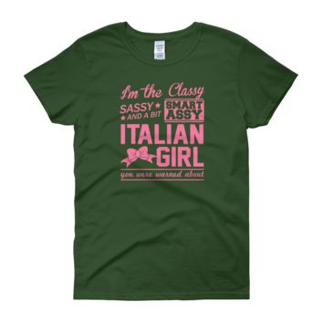 I'm The Classy, Sassy And A Bit Smart Assy Italian Girl You Were Warned About - Women's short sleeve t-shirt