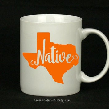 State of Texas - native - coffee mug - cute coffee cups - unique coffee mug - personalized coffee mug - girly mug - love coffee mug