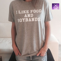I like food and boybands t-shirts for women tshirts shirts gifts womens top girls tumblr funny teenagers fashion teens teenager style
