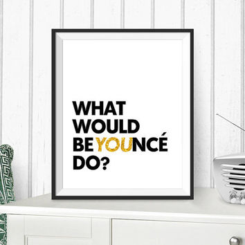 Beyonce Quote - What would Beyonce do - Digital Download - Printable - Inspirational Quote - Wall Art - Typography Poster - Mottos - Gold