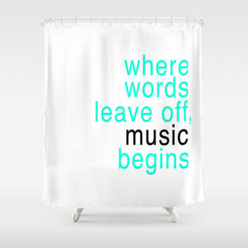 Where words leave off, music begins typography Shower Curtain by productoslocos | Society6