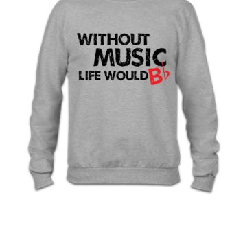 Without Music, Life would b flat1 - Crewneck Sweatshirt