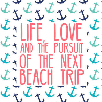 Life, Love and the Pursuit Of The Next Beach Trip - Digital Art Print - Instant Download - Beach House - Home Decoration - Beach Quote