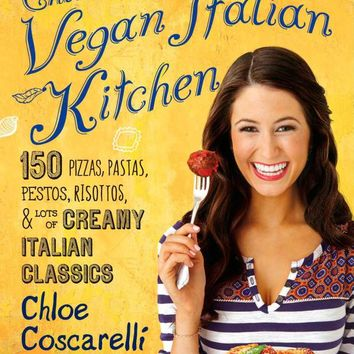 Chloe's Vegan Italian Kitchen: 150 Pizzas, Pastas, Pestos, Risottos, & Lots of Creamy Italian Classics Paperback – September 23, 2014