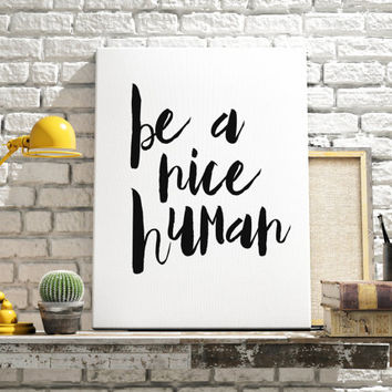 "Printable art ""Be A Nice Human"" Art Print Home & Nursery Decor Typography Funny Art Print Funny Wall Print Dorm Decor Dorm INSTANT DOWNLOAD"