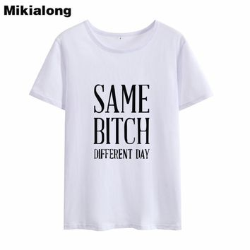 Mrs win SAME BITCH DIFFERENT DAY Humour Bff T-shirt Tumblr 100% Cotton Womens T Shirt Tops Loose Tee Shirt Femme Manche Courte