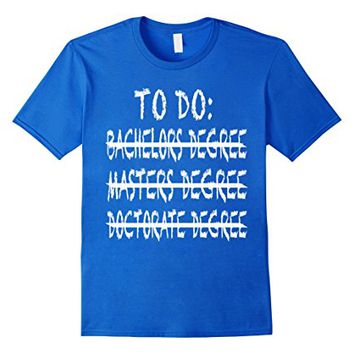 Graduation To Do List Bachelors, Masters, Doctorate T-Shirt