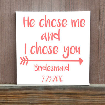 He Chose Me and I Chose You Wedding Signs, Hand Painted Canvas, Maid Of Honor Gift, Bridesmaids Gifts, Wedding Decor, Wedding Idea,