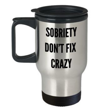 Funny Sober Gifts for Men & Women Sobriety Don't Fix Crazy Mug Coffee Cup Sobriety Anniversary Gift Travel Mug Stainless Steel Insulated Coffee Cup
