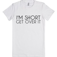 I'm Short Get Over It-Female White T-Shirt