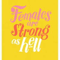 "Females Are Strong As Hell, 8x10"" Art Print"