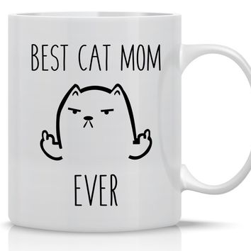 Best Cat Mom Ever- Funny Grumpy Cat Mug - 11OZ Coffee Mug - Perfect Gift for Mother's Day - Mugs For Women Cat Lover Mug - Crazy Bros Mugs