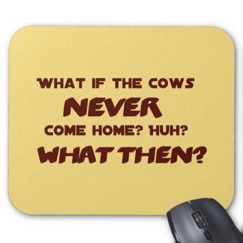 Funny What if the Cows NEVER Come Home? Mouse Pad