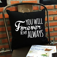 You Will Forever Be My Always Pillow, Forever Be My Always Throw Pillow,Bride Gifts, Funny pillow, married pillow cover