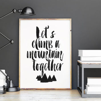 INSPIRATIONAL Poster,Let's Climb A Mountain Together,Lovely Words,Mountains Digital Art,Travel Poster,Explore,Typography Art,Motivational