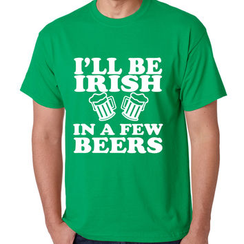 Men's T Shirt I'll Be Irish In Few Beers St Patrick's Party Tee