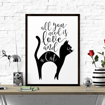 Motivational Art, Inspirational Print, All You Need Is Love And A Cat, Typography Print, Printable Wall Decor, Inspirational Poster