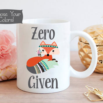 ZERO FOX Given Coffee Mug, Tribal Aztec Business Office Decor, Gift for Her, Boss Gift, Quote Mug, Office Idea, Birthday, Drink ware