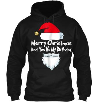 """""""Merry Christmas And Yes It's My Birthday!"""" Santa  Pullover Hoodie 8 oz"""