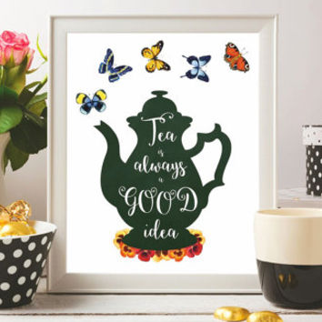 Tea Printable Tea Art Print Tea is always a good idea Watercolor Flower Butterfly Tea pot Kitchen decor Tea gift Wall art 8x10 Digital SALE